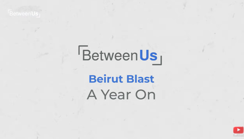 Beirut Blast: A Year On | Between Us